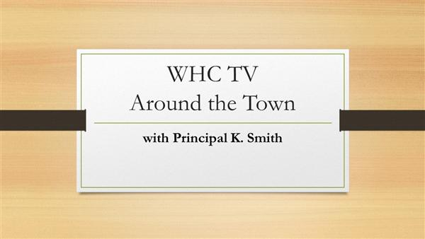 WHC TV Around Town with Principal K. Smith